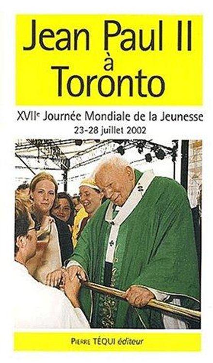 Jean-Paul II à Toronto - XVIIème Journée Mondiale de la Jeunesse, 23-28 juillet 2002