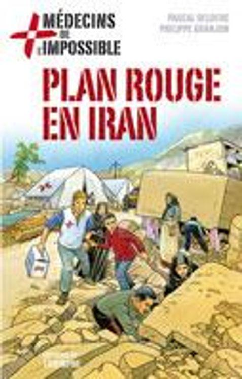 Médecins de l'impossible 04 - Plan Rouge en Iran
