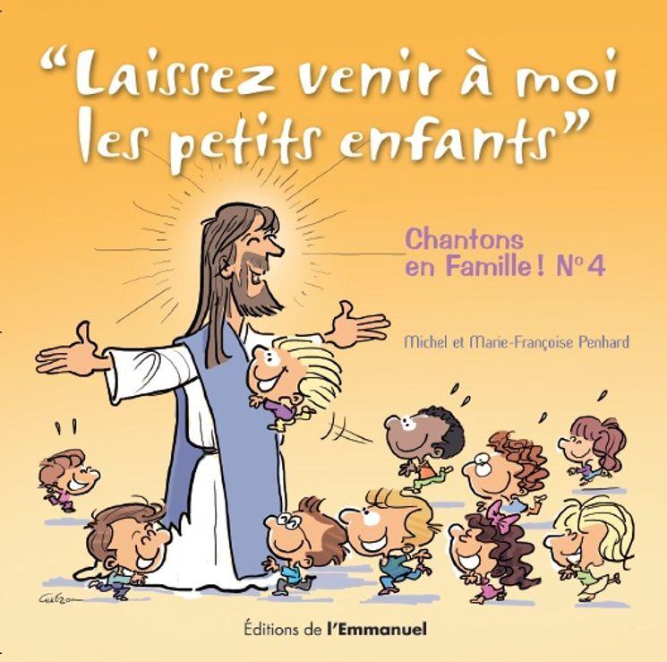 Chantons en famille ! CD 4 : Laissez venir à moi les petits enfants