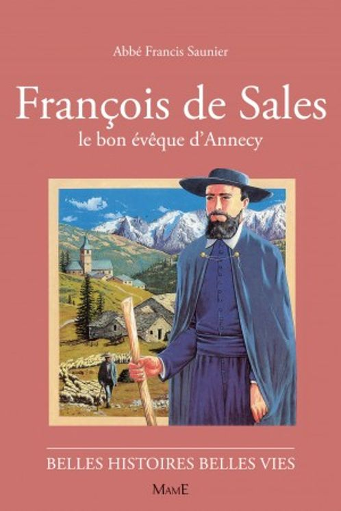 François de Sales, le bon évêque d´Annecy - Belles histoires Belles vies