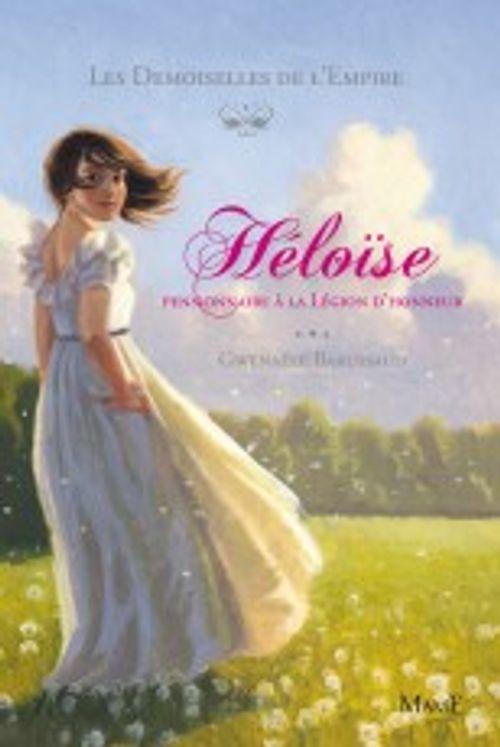 Héloise, pensionnaire à la Légion d'Honneur - Les Demoiselles de l´Empire Tome 1