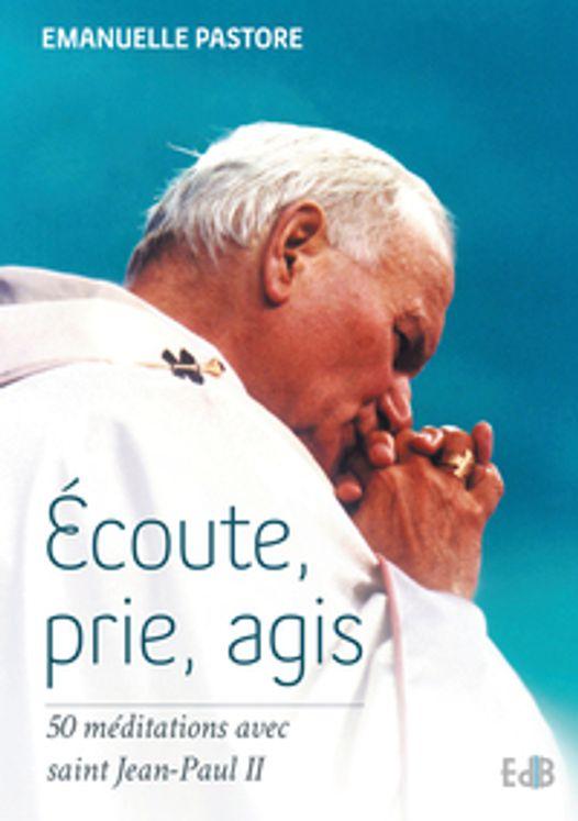 Ecoute, prie, agis  : 50 meditations avec saint Jean-Paul II