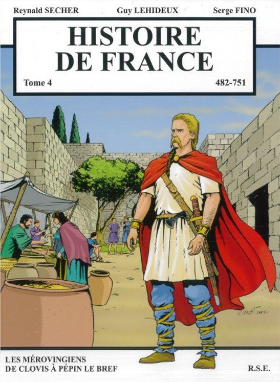Histoire de France Tome 4 - Les Mérovingiens de Clovis à Pépin le Bref