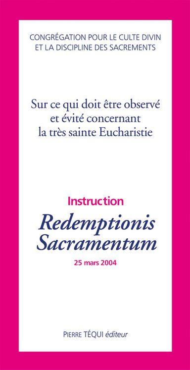 Sur ce qui doit être observé et évité concernant la très sainte Eucharistie - Redemptionis Sacramentum