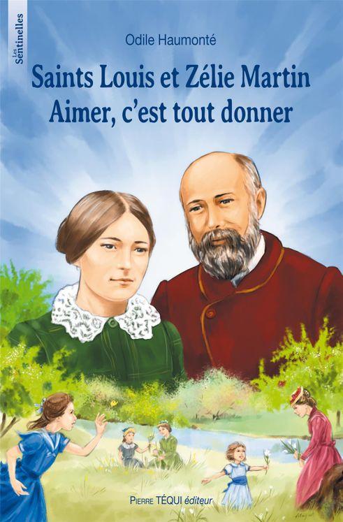 Saints Louis et Zélie Martin. Aimer, c´est tout donner - Les sentinelles