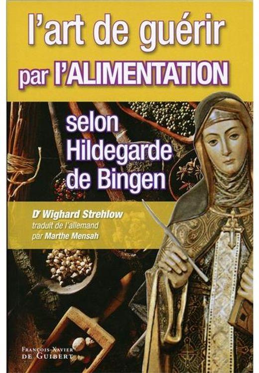 L´art de guérir par l´alimentation selon Hildegarde de Bingen