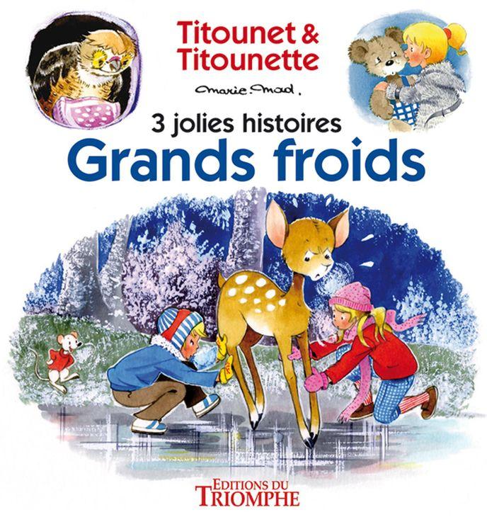 Grands froids - 3 jolies histoires de Titounet et Titounette