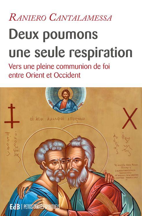 Deux poumons, une seule respiration -  Vers une pleine communion de foi
