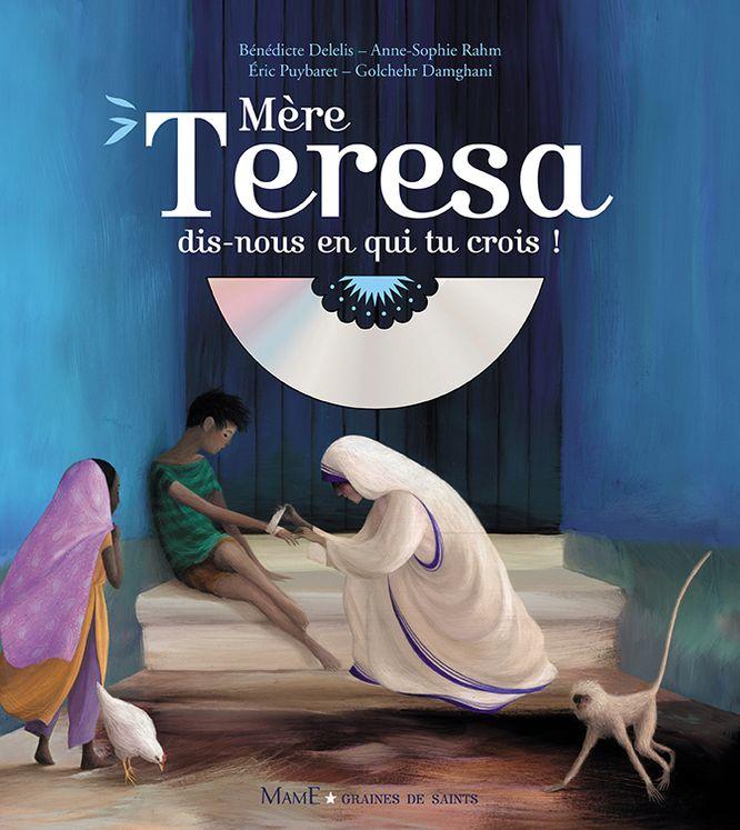 Mère Teresa dis-nous en qui tu crois ? + CD - Graines de saints