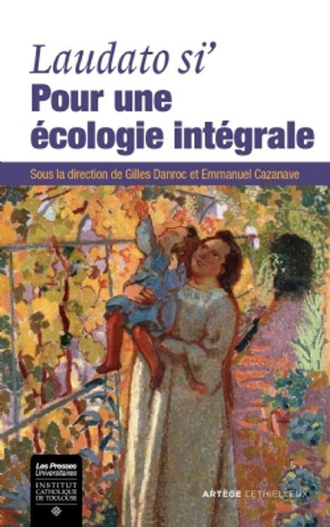 Laudato si´ : pour une écologie intégrale