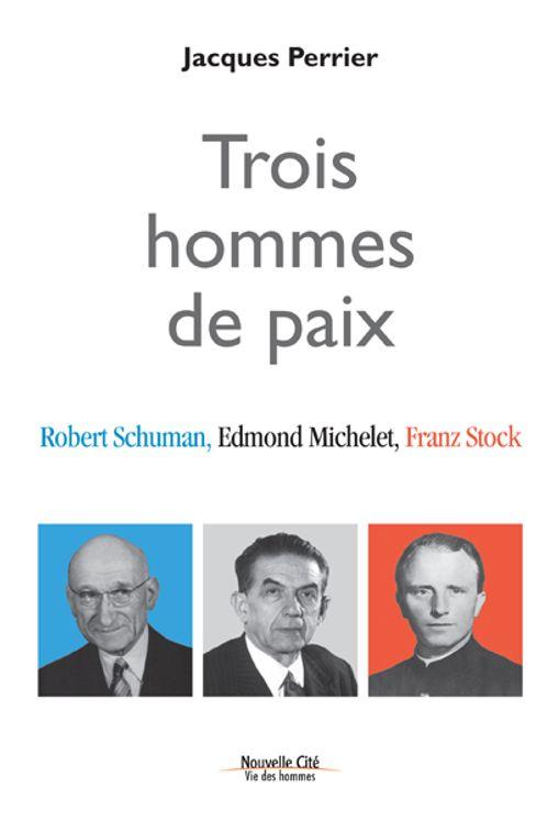 Trois hommes de paix, Robert Schuman, Edmond Michelet, Franz Stock