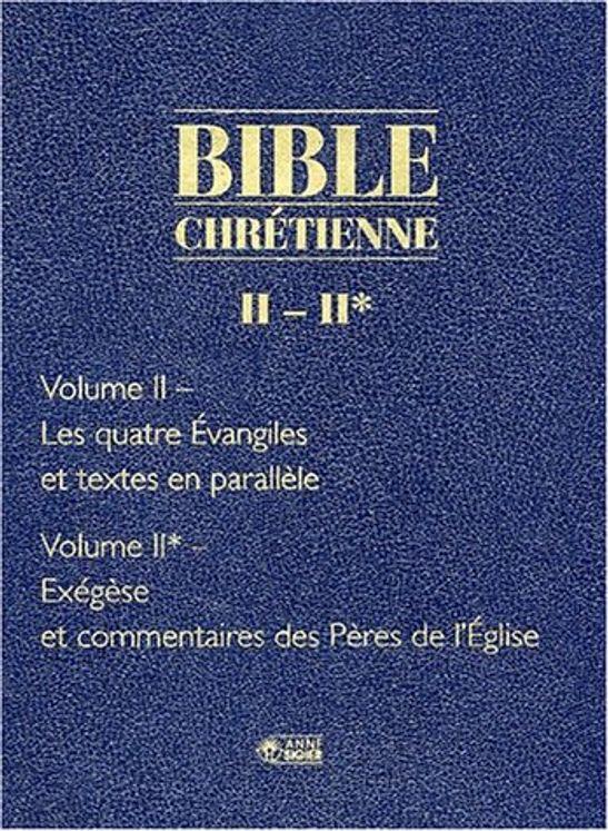Bible Chrétienne - Tome 2 Les Quatre Evangiles
