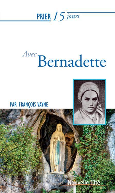 Prier 15 jours avec Bernadette - Nouvelle édition