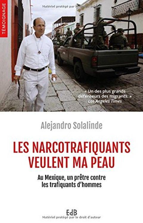 Les narcotrafiquants veulent ma peau,  au Mexique un prêtre contre les trafiquants d´hommes