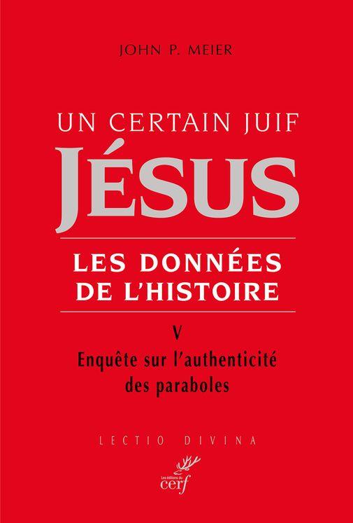 Un certain juif, Jésus - Les données de l´histoire Tome V Enquête sur l´authenticité des paraboles