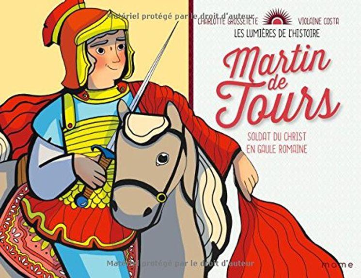 Martin de Tours, soldat du Christ en Gaule romaine - Les lumières de l´Histoire