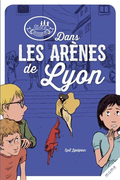 Dans les arènes de Lyon - Les disciples invisibles