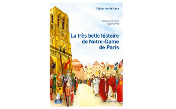 La très belle histoire de Notre-Dame de Paris