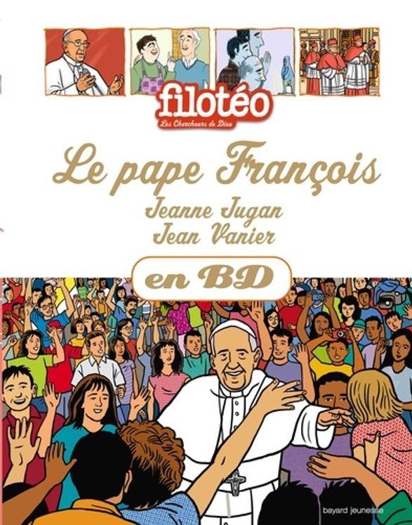 Le pape Francois, Jeanne Jugan, Jean Vanier, en BD