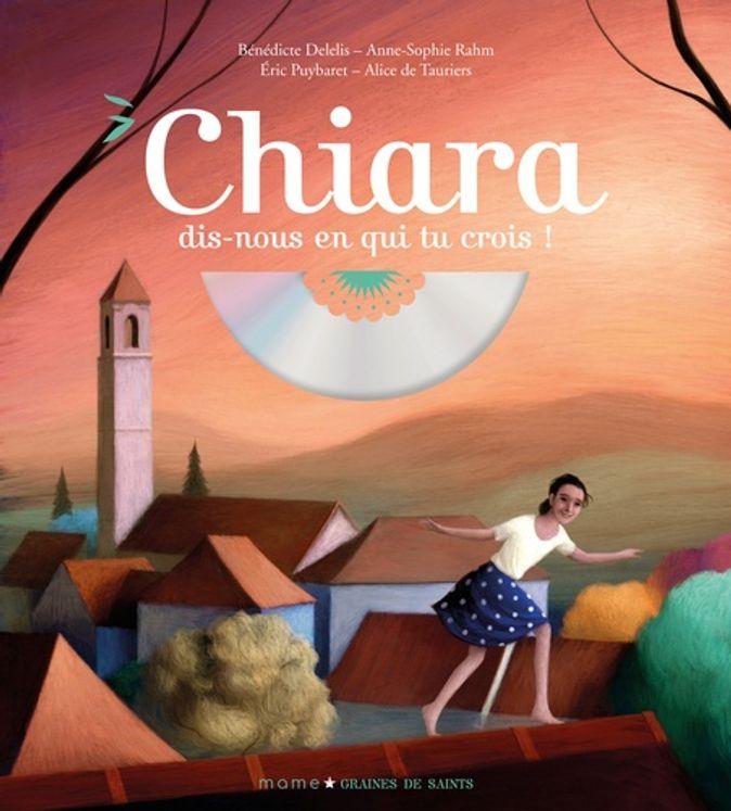Chiara, dis-nous en qui tu crois ? + CD - Graines de saints
