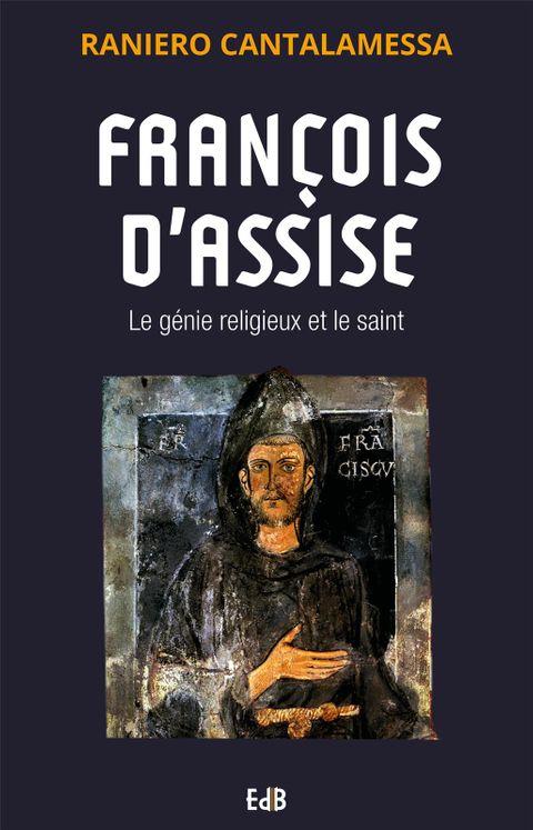 Francois d Assise. le génie religieux et le saint