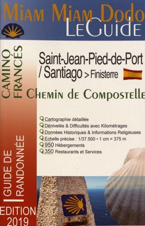 Miam Miam Dodo Le Guide - Camino francés ( Chemin de Compostelle) de Saint-Jean-Pied-de-Port à Santiago + le chemin vers Finisterre