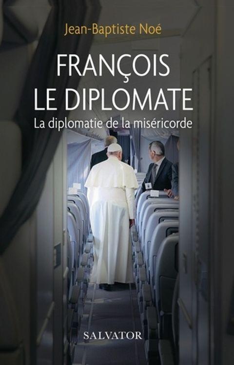 François le diplomate - La diplomatie de la miséricorde