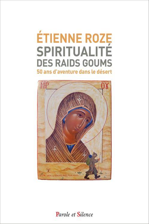 Spiritualité des raids Goums - 50 ans d'aventure dans le désert