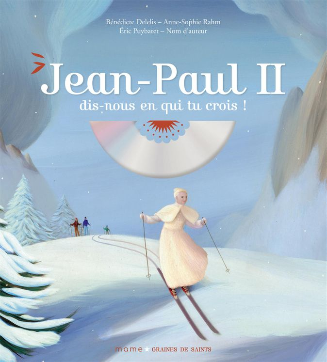 Jean-Paul II, dis-nous en qui tu crois ? + CD - Graines de saints