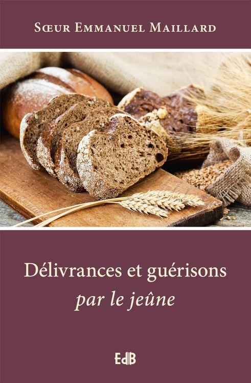 Délivrances et guérison par le jeûne - Nouvelle Edition augmentée