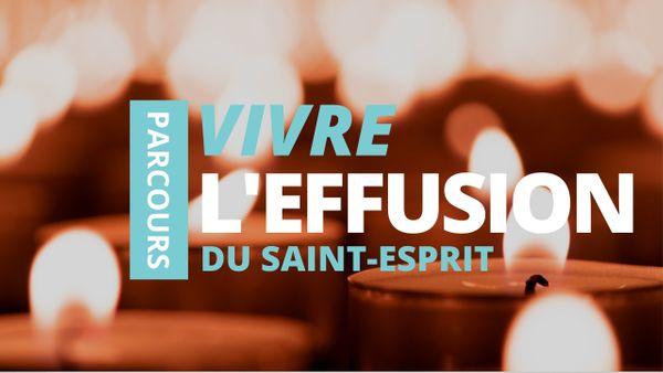 Vivre l'effusion du Saint-Esprit