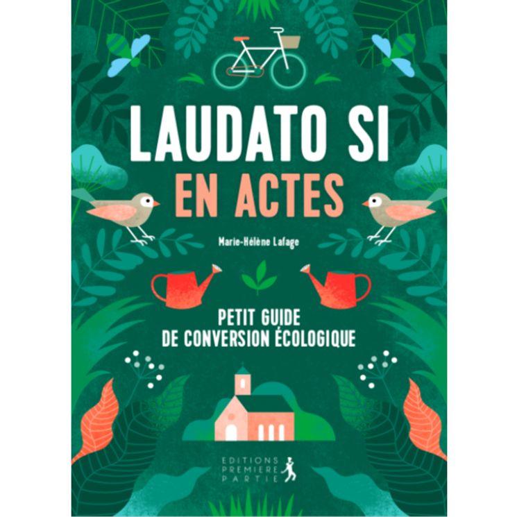 Laudato Si en actes - Petit Guide de conversion écologique