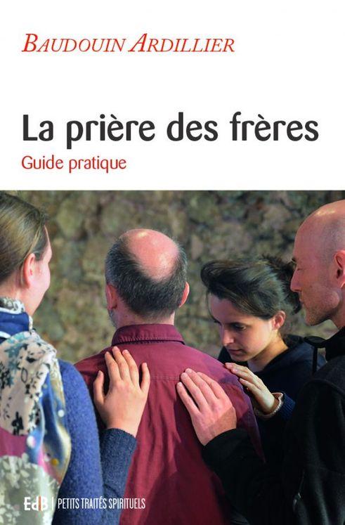 La prière des frères - guide pratique