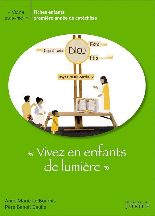 """Viens, Suis-Moi - 1re année """"Vivez en enfants de lumière"""" - Enfants - Fichier vert"""