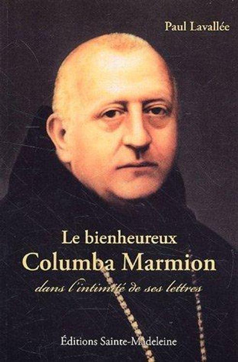 Le bienheureux Columba Marmion - dans l'intimité de ses lettres